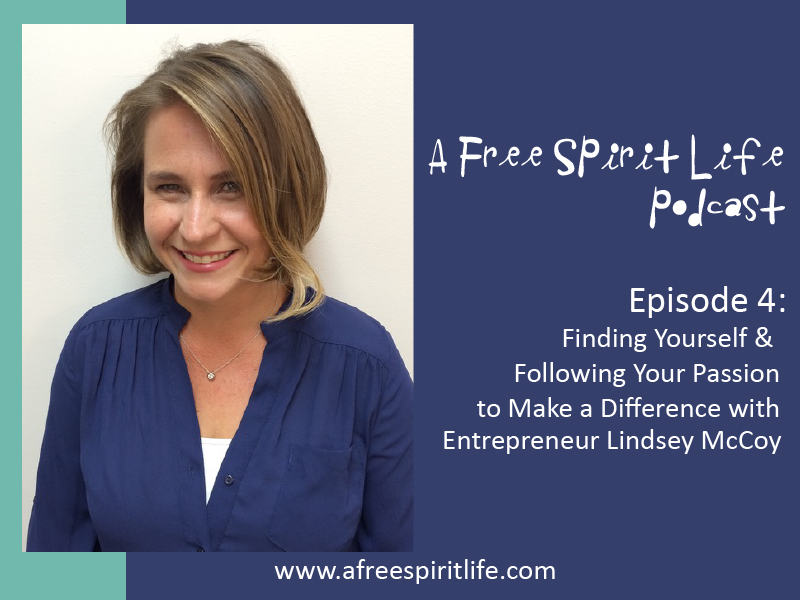Episode 4: Finding Yourself & Following Your Passion to Make a Difference with Entrepreneur Lindsey McCoy