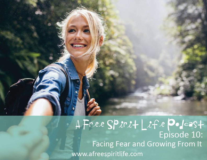Podcast Episode 10: Facing Fear and Growing From It