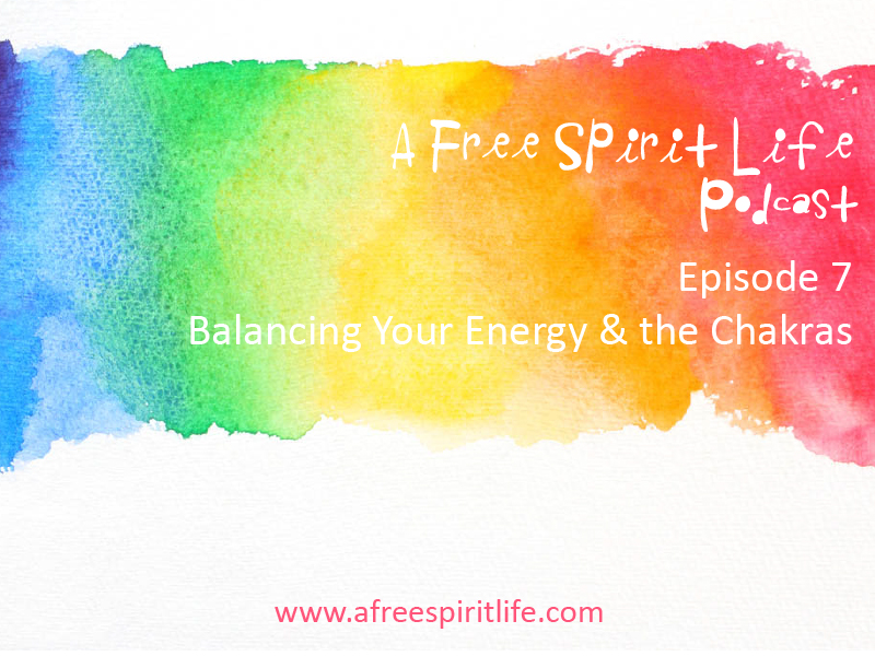 Podcast Episode 7: Balancing Your Energy & Chakras