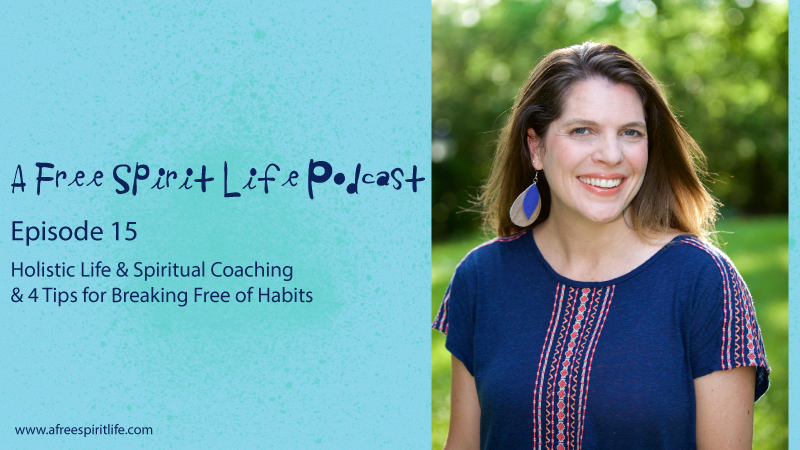 Podcast Episode 15: Holistic Life Coaching & Tips on Breaking Free of Habits