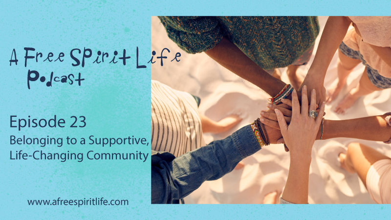 Podcast Episode 23: Belonging to a Supportive, Life-Changing Community