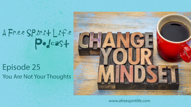 Podcast Episode: 25 You Are Not Your Thoughts