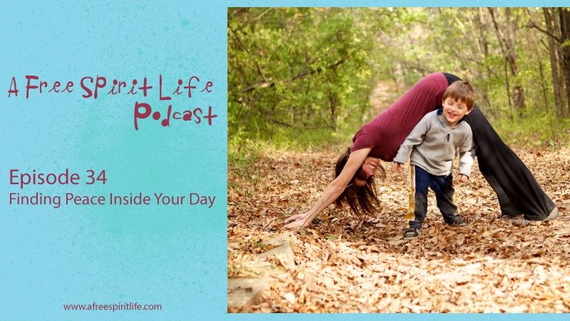 Podcast Episode 34: Finding Peace Inside Your Day