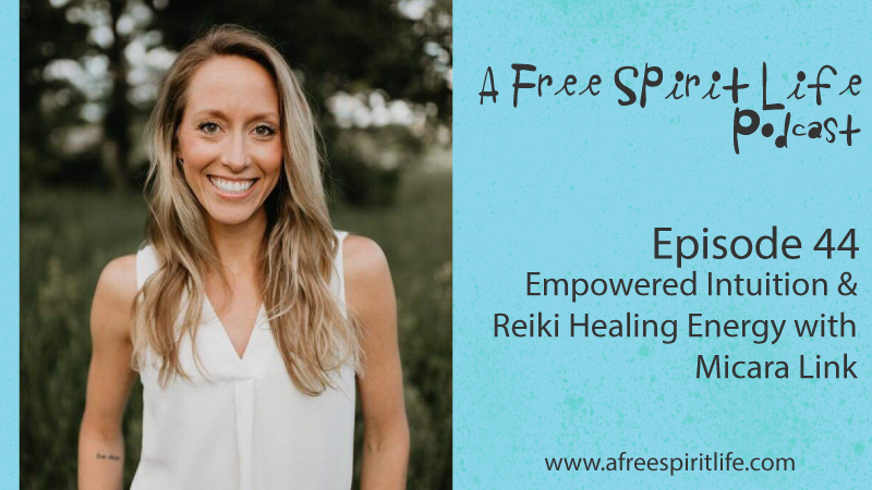 Podcast Episode 44: Empowered Intuition & Reiki Energy Healing with Micara Link