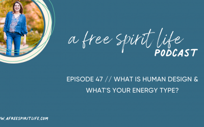 Podcast Episode 47:  What is Human Design and What's Your Energy Type?