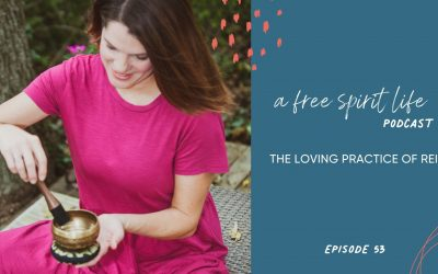 Podcast Episode 53:  The Loving Practice of Reiki